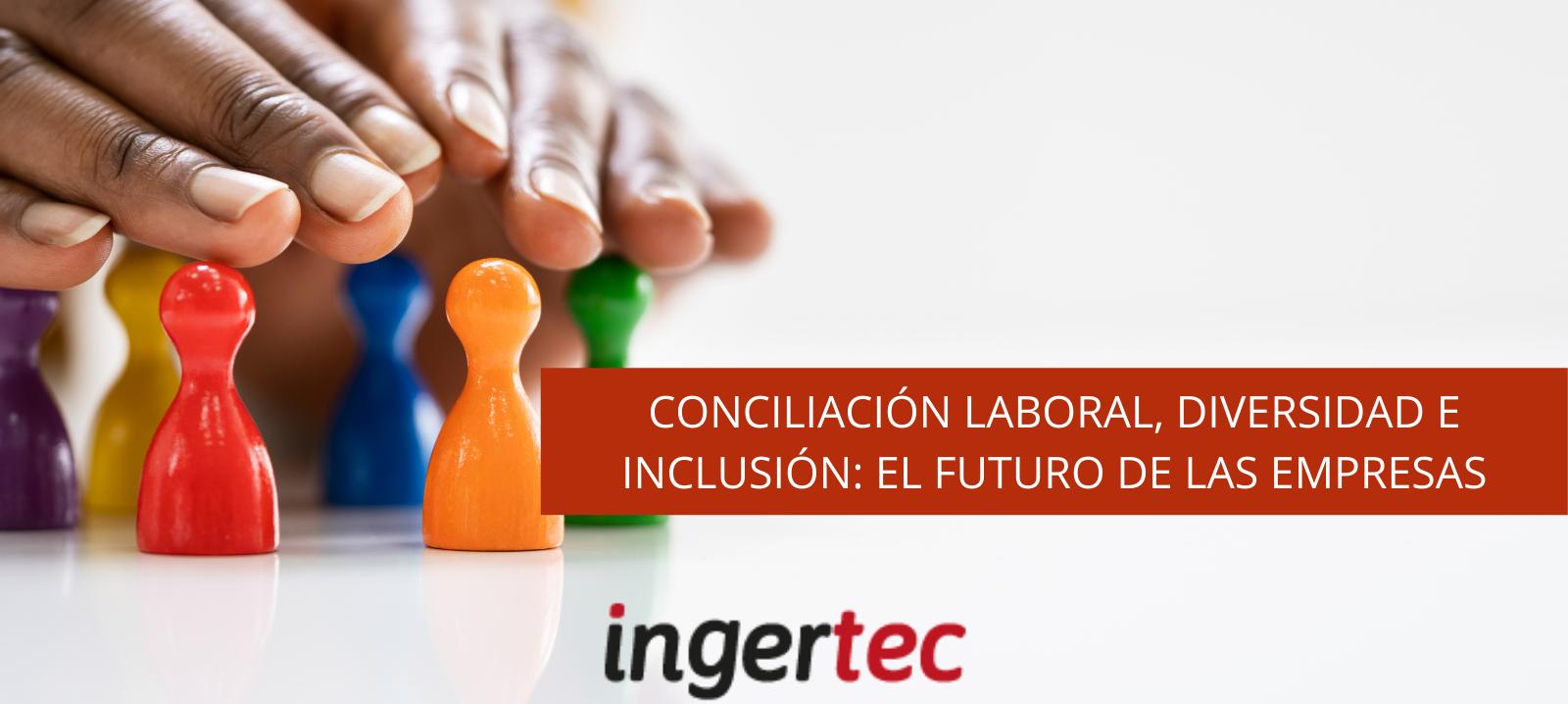 Conciliación laboral, diversidad e inclusión: el futuro de las empresas